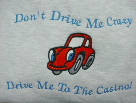 Don't Drive Me Crazy Drive Me to the Casino Sweatshirt